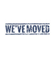 we have moved sign stamp office home move label vector image vector image