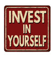 invest in yourself vintage rusty metal sign vector image vector image