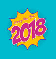 happy new year 2018 pop art comic greeting card vector image