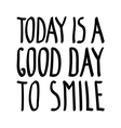 Today good day smile vector image vector image