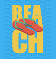 beach and slippers summer shoes lettering sea vector image vector image
