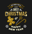 we wish you a very sweet christmas and happy new vector image vector image
