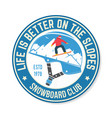 life is better on the slopes snowboard club vector image vector image