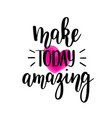 make today amazing lettering vector image vector image