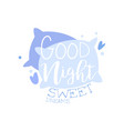 good night sweet dreams positive quote hand vector image vector image