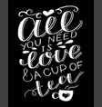 hand lettering quote all you need is love and cup vector image vector image