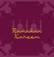 ramadan kareem greetings for ramadan background vector image vector image