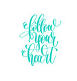 follow your heart - hand lettering love quote to vector image