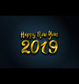 gold 2019 happy new year blue background for your vector image vector image