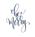 be merry - hand lettering inscription text to vector image