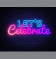lets celebrate neon sign lets celebrate vector image vector image