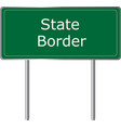 state border road sign vector image vector image