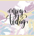 enjoy today hand lettering inscription vector image vector image