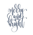 merry and bright - hand lettering inscription text vector image vector image