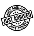 just arrived round grunge black stamp vector image vector image