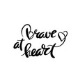brave at heart calligraphy for design vector image