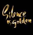 silence is golden hand drawn lettering vector image vector image