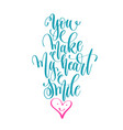 you make my heart smile - hand lettering love vector image