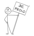 smiling person holding be proud sign or placard vector image vector image