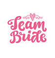 team bride lettering print vector image