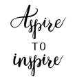 Aspire to inspire vector image vector image