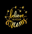believe in your dreams motivational quote vector image