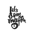 Its time to muffin calligraphy lettering vector image