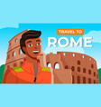 guy on backdrop roman coliseum trip to vector image vector image