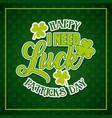 happy st patricks day i need luck card invitation vector image