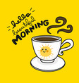 hello beautiful morning sun smile and coffee cup vector image vector image