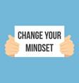 man showing paper change your mindset vector image