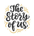 the story of us hand written lettering vector image vector image