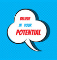 believe in your potential motivational and vector image vector image