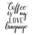 Coffee is my love language vector image vector image