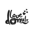 love donuts calligraphy lettering vector image vector image