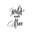 wild and free black and white positive quote vector image