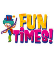 font design for word fun times with funny clown vector image vector image