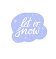 let it snow hand lettering phrase greeting card vector image vector image