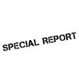 Special report black rubber stamp on white vector image