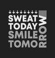 sweat today smile tomorrow t-shirt print minimal vector image
