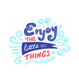 hand drawn doodle quote enjoy little vector image