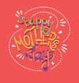 happy mothers day hand lettering typography vector image