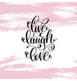 live laugh love hand written lettering positive vector image vector image