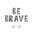 be brave - cute hand drawn nursery poster cartoon vector image