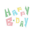 funny colorful happy birthday lettering for kids vector image vector image