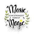 music is strongest form magic vector image vector image