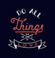 do all things with love on blue background vector image vector image