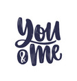 you and me message or phrase handwritten with vector image vector image