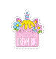 unicorn dream big childish patch badge cute vector image vector image