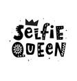 selfie queen t-shirt print female lettering vector image